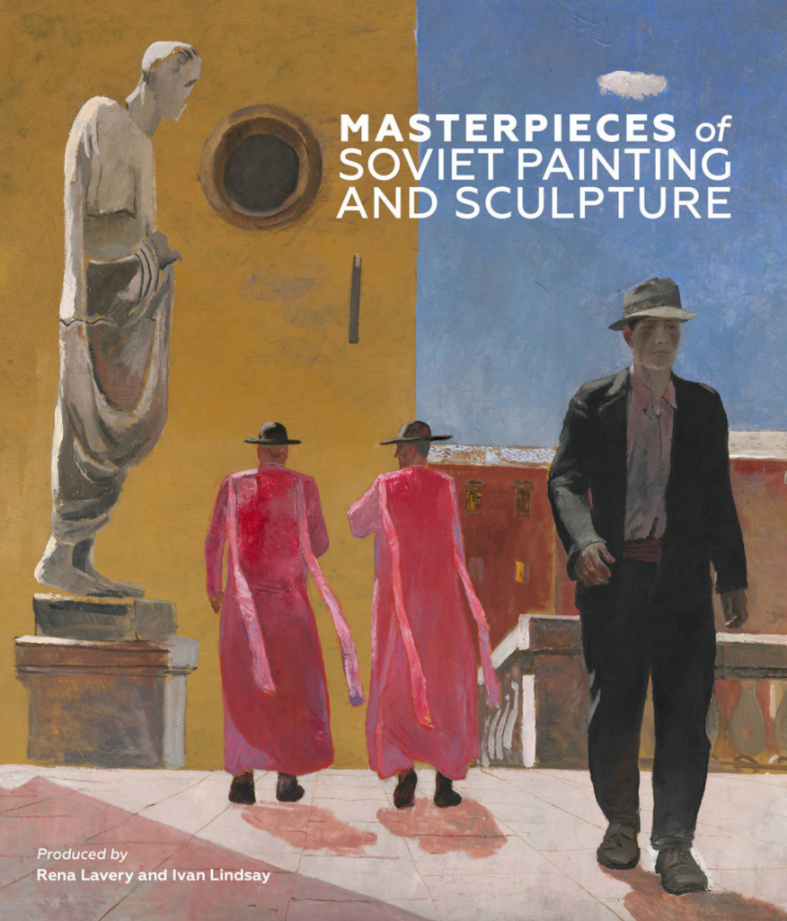 'Masterpieces of Soviet painting and sculpture,' Unicorn Press, London, English and Russian language editions, hardback, September 2016, edited by Rena Lavery and Ivan Lindsay.